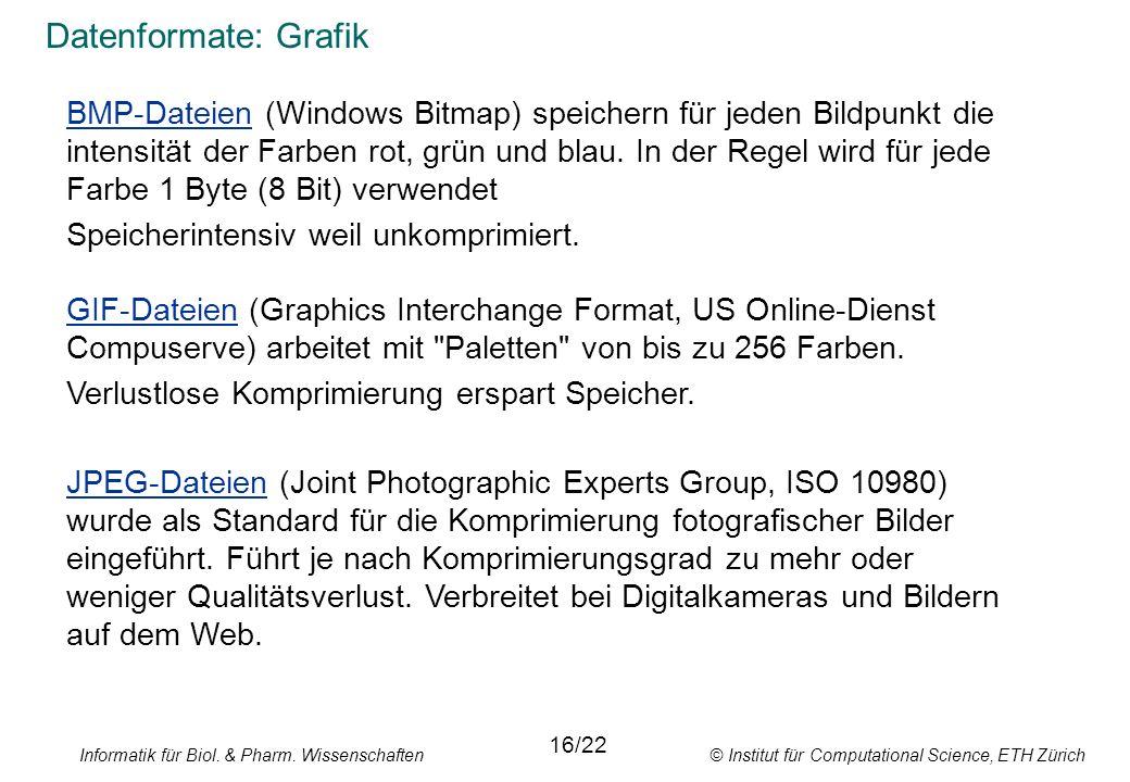 Informatik für Biol. & Pharm. Wissenschaften © Institut für Computational Science, ETH Zürich Datenformate: Grafik BMP-Dateien (Windows Bitmap) speich