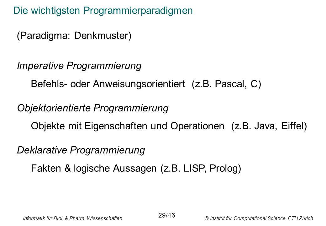 Informatik für Biol. & Pharm. Wissenschaften © Institut für Computational Science, ETH Zürich Die wichtigsten Programmierparadigmen 29/46 (Paradigma: