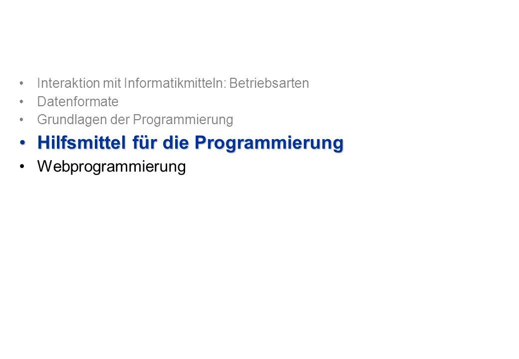 Interaktion mit Informatikmitteln: Betriebsarten Datenformate Grundlagen der Programmierung Hilfsmittel für die ProgrammierungHilfsmittel für die Programmierung Webprogrammierung
