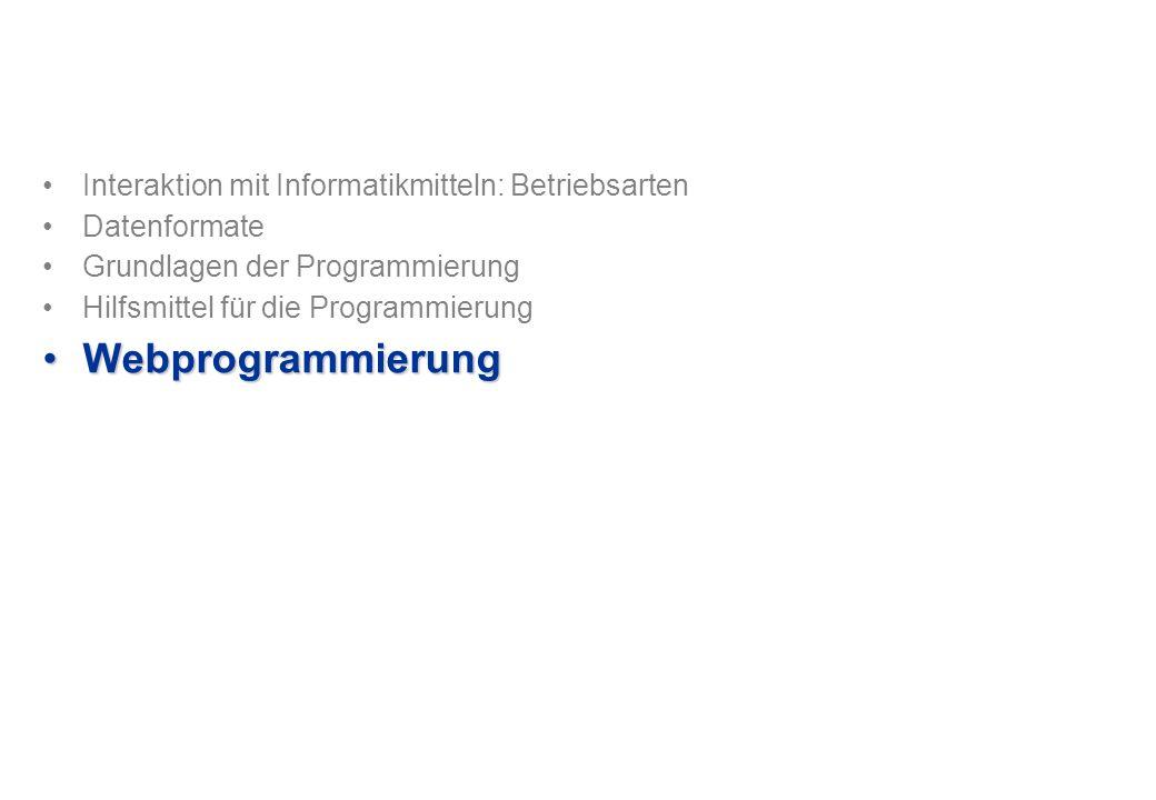 Interaktion mit Informatikmitteln: Betriebsarten Datenformate Grundlagen der Programmierung Hilfsmittel für die Programmierung WebprogrammierungWebprogrammierung