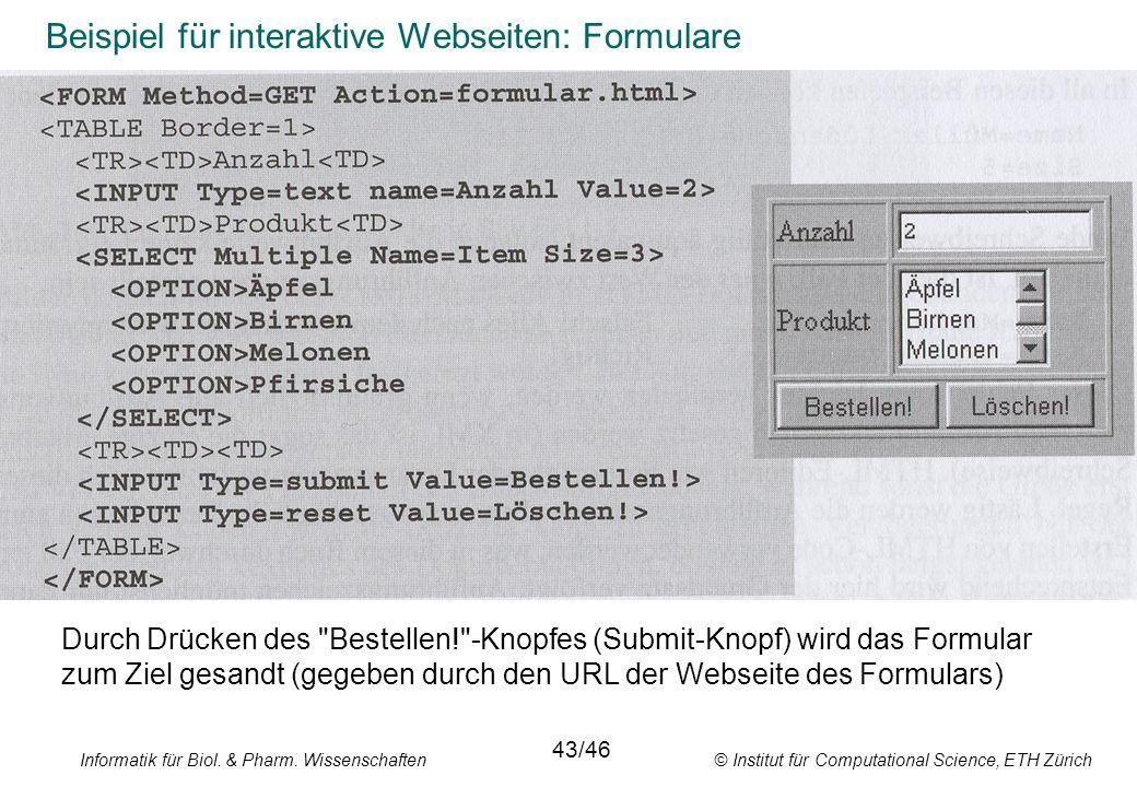 Informatik für Biol. & Pharm. Wissenschaften © Institut für Computational Science, ETH Zürich Beispiel für interaktive Webseiten: Formulare Durch Drüc
