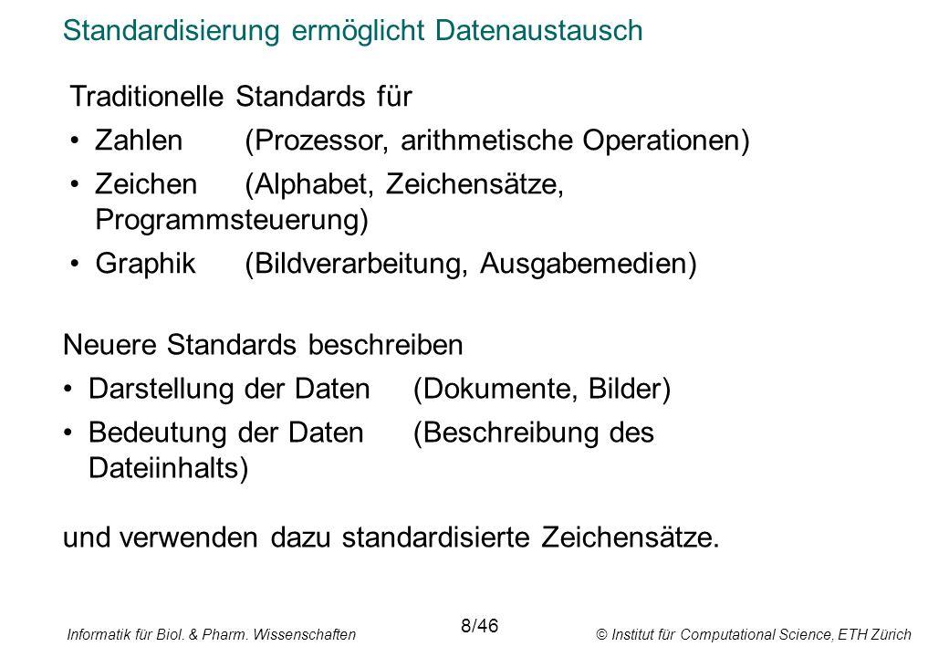 Informatik für Biol. & Pharm. Wissenschaften © Institut für Computational Science, ETH Zürich Standardisierung ermöglicht Datenaustausch 8/46 Traditio