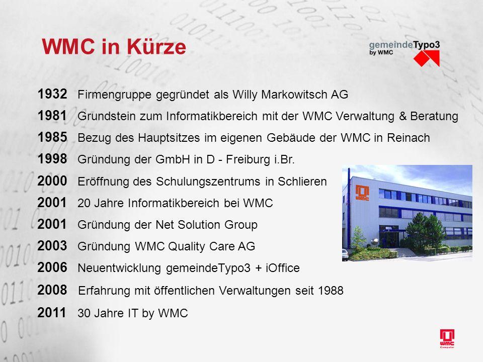 WMC in Kürze 1932 Firmengruppe gegründet als Willy Markowitsch AG 1981 Grundstein zum Informatikbereich mit der WMC Verwaltung & Beratung 1985 Bezug d