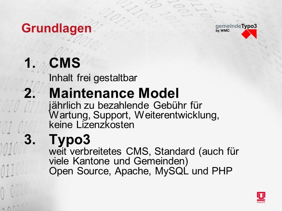 Grundlagen 1.CMS Inhalt frei gestaltbar 2.Maintenance Model jährlich zu bezahlende Gebühr für Wartung, Support, Weiterentwicklung, keine Lizenzkosten