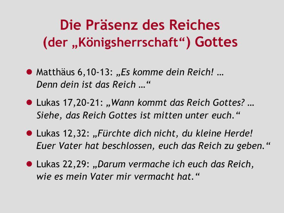 Die Präsenz des Reiches ( der Königsherrschaft ) Gottes Matthäus 6,10-13: Es komme dein Reich! … Denn dein ist das Reich … Lukas 17,20-21: Wann kommt