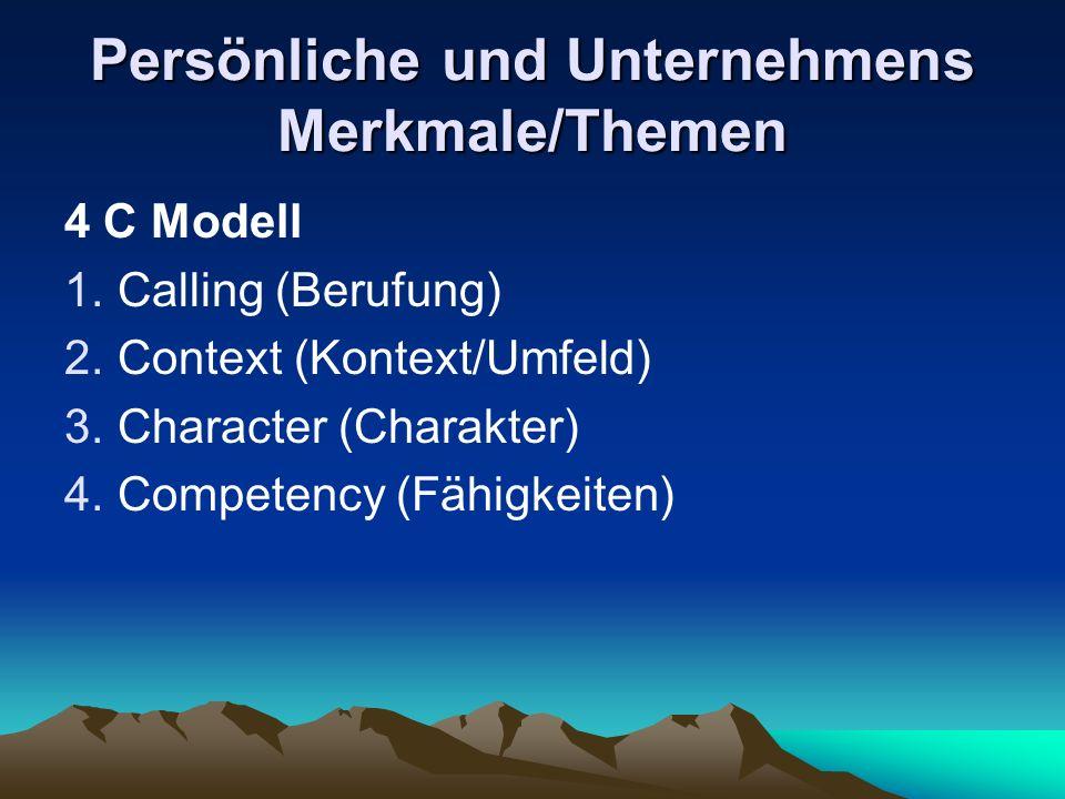 Persönliche und Unternehmens Merkmale/Themen 4 C Modell 1.Calling (Berufung) 2.Context (Kontext/Umfeld) 3.Character (Charakter) 4.Competency (Fähigkeiten)