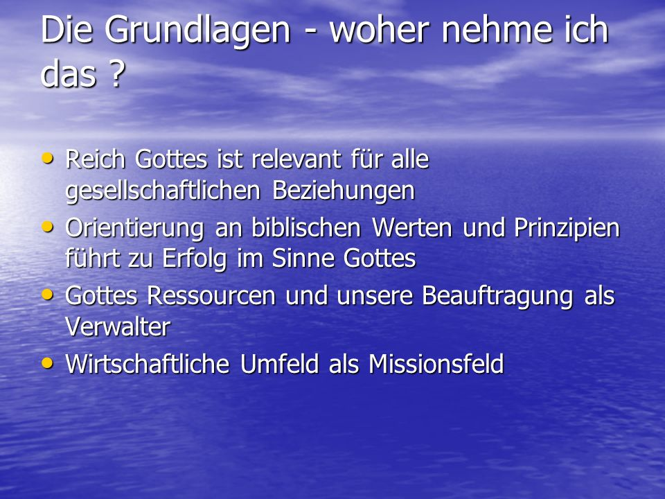 Die Grundlagen - woher nehme ich das ? Reich Gottes ist relevant für alle gesellschaftlichen Beziehungen Reich Gottes ist relevant für alle gesellscha