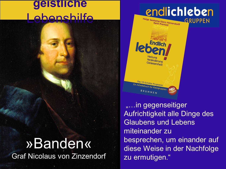 »Banden« Graf Nicolaus von Zinzendorf …in gegenseitiger Aufrichtigkeit alle Dinge des Glaubens und Lebens miteinander zu besprechen, um einander auf diese Weise in der Nachfolge zu ermutigen.