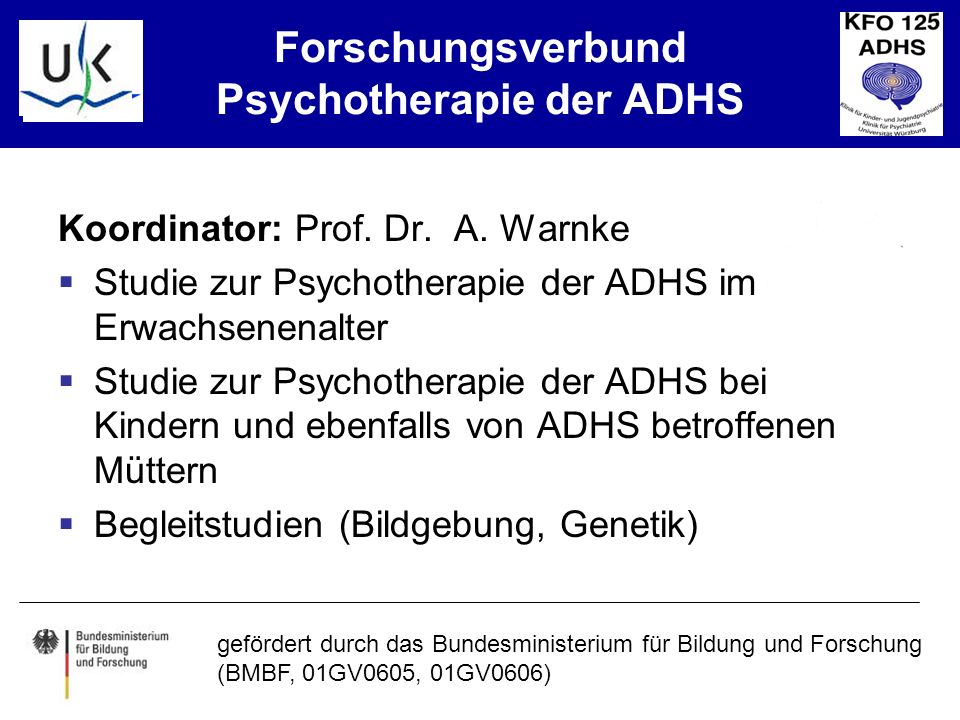 KJPP gefördert durch das Bundesministerium für Bildung und Forschung (BMBF, 01GV0605, 01GV0606) Forschungsverbund Psychotherapie der ADHS Koordinator: Prof.