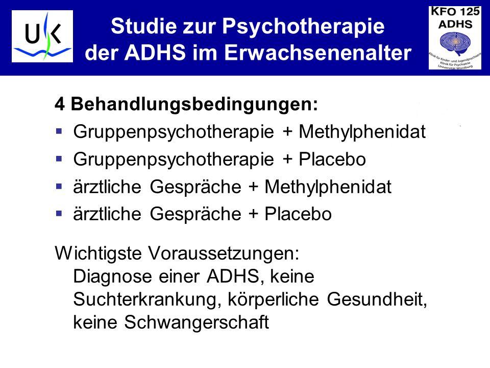KJPP Studie zur Psychotherapie der ADHS im Erwachsenenalter 4 Behandlungsbedingungen: Gruppenpsychotherapie + Methylphenidat Gruppenpsychotherapie + Placebo ärztliche Gespräche + Methylphenidat ärztliche Gespräche + Placebo Wichtigste Voraussetzungen: Diagnose einer ADHS, keine Suchterkrankung, körperliche Gesundheit, keine Schwangerschaft