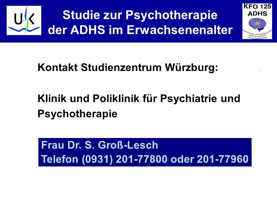 KJPP Studie zur Psychotherapie der ADHS im Erwachsenenalter Kontakt Studienzentrum Würzburg: Klinik und Poliklinik für Psychiatrie und Psychotherapie Frau Dr.