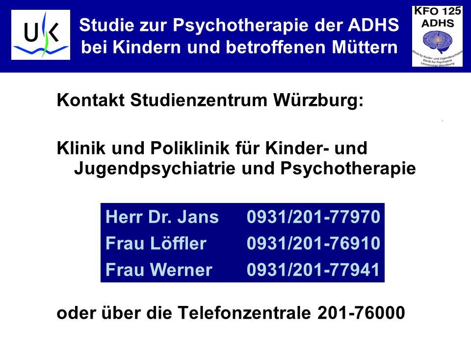 KJPP Kontakt Studienzentrum Würzburg: Klinik und Poliklinik für Kinder- und Jugendpsychiatrie und Psychotherapie oder über die Telefonzentrale 201-76000 Studie zur Psychotherapie der ADHS bei Kindern und betroffenen Müttern Herr Dr.