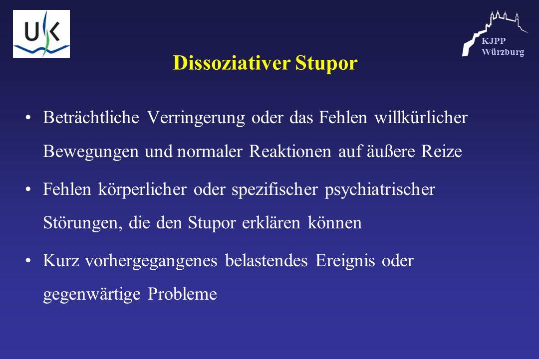 KJPP Würzburg Dissoziativer Stupor Beträchtliche Verringerung oder das Fehlen willkürlicher Bewegungen und normaler Reaktionen auf äußere Reize Fehlen