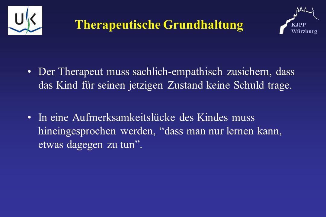 KJPP Würzburg Therapeutische Grundhaltung Der Therapeut muss sachlich-empathisch zusichern, dass das Kind für seinen jetzigen Zustand keine Schuld tra