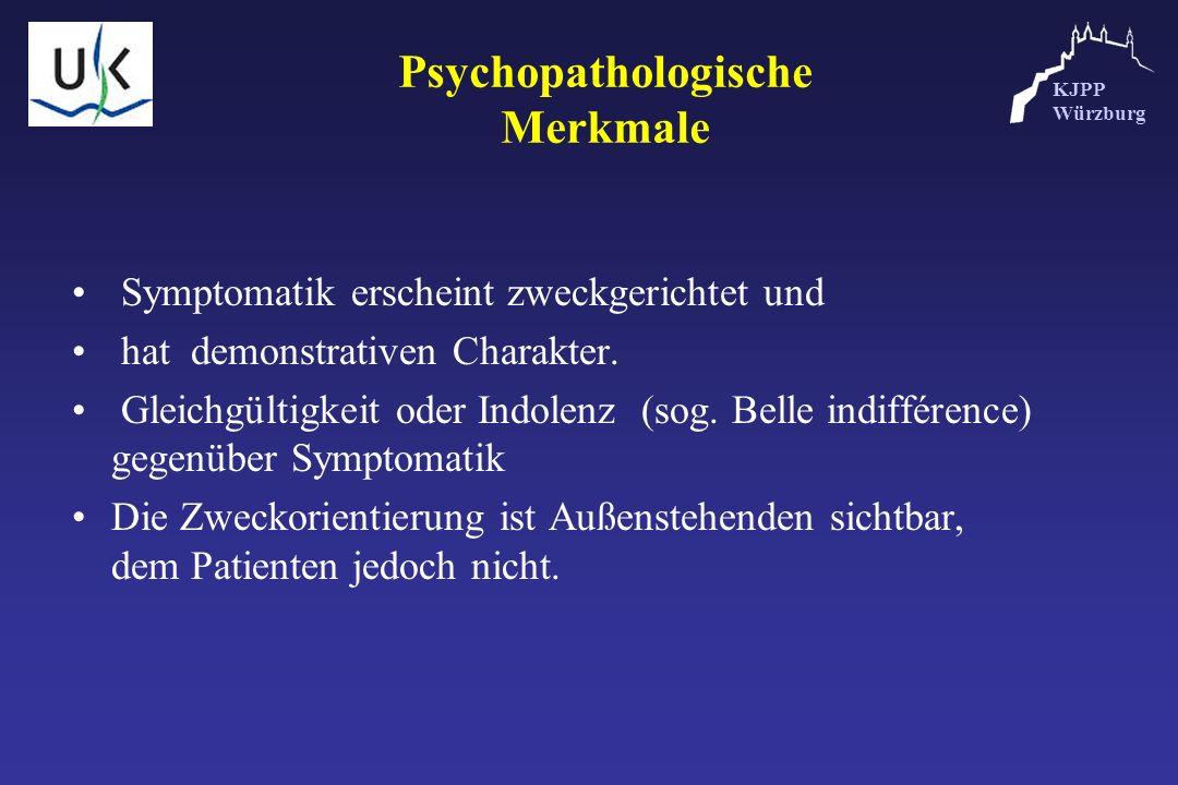 KJPP Würzburg Psychopathologische Merkmale Symptomatik erscheint zweckgerichtet und hat demonstrativen Charakter. Gleichgültigkeit oder Indolenz (sog.