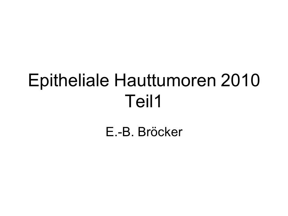 Epitheliale Hauttumoren 2010 Teil1 E.-B. Bröcker