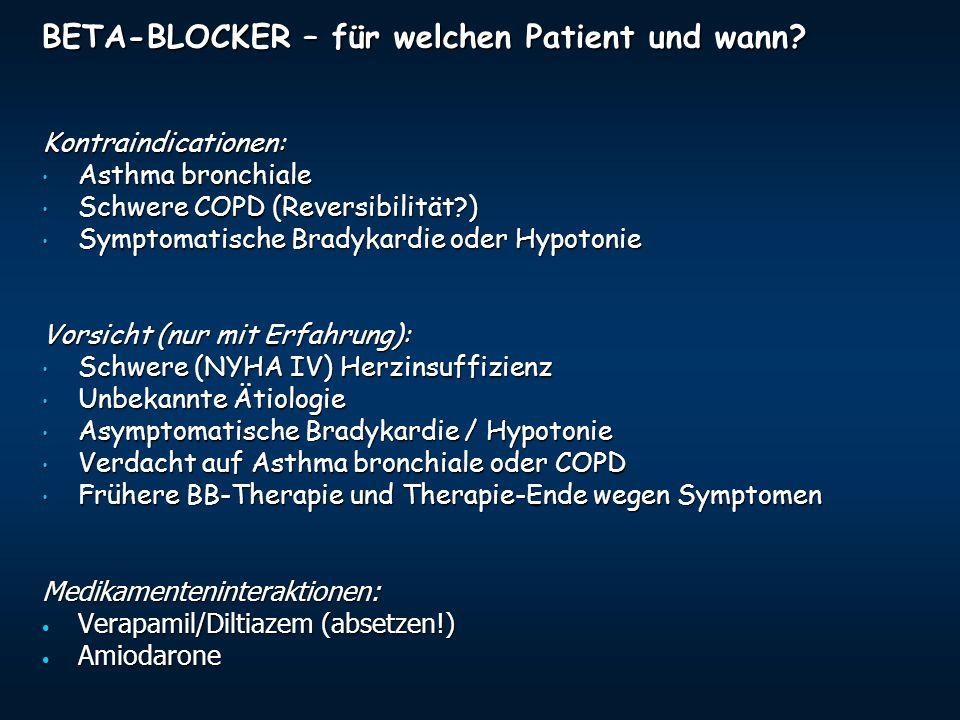 BETA-BLOCKER – für welchen Patient und wann? Kontraindicationen: Asthma bronchiale Asthma bronchiale Schwere COPD (Reversibilität?) Schwere COPD (Reve
