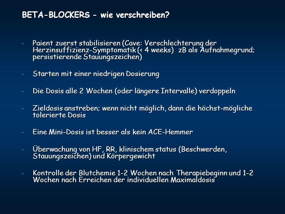 BETA-BLOCKERS - wie verschreiben? Paient zuerst stabilisieren (Cave: Verschlechterung der Herzinsuffizienz-Symptomatik (< 4 weeks) zB als Aufnahmegrun