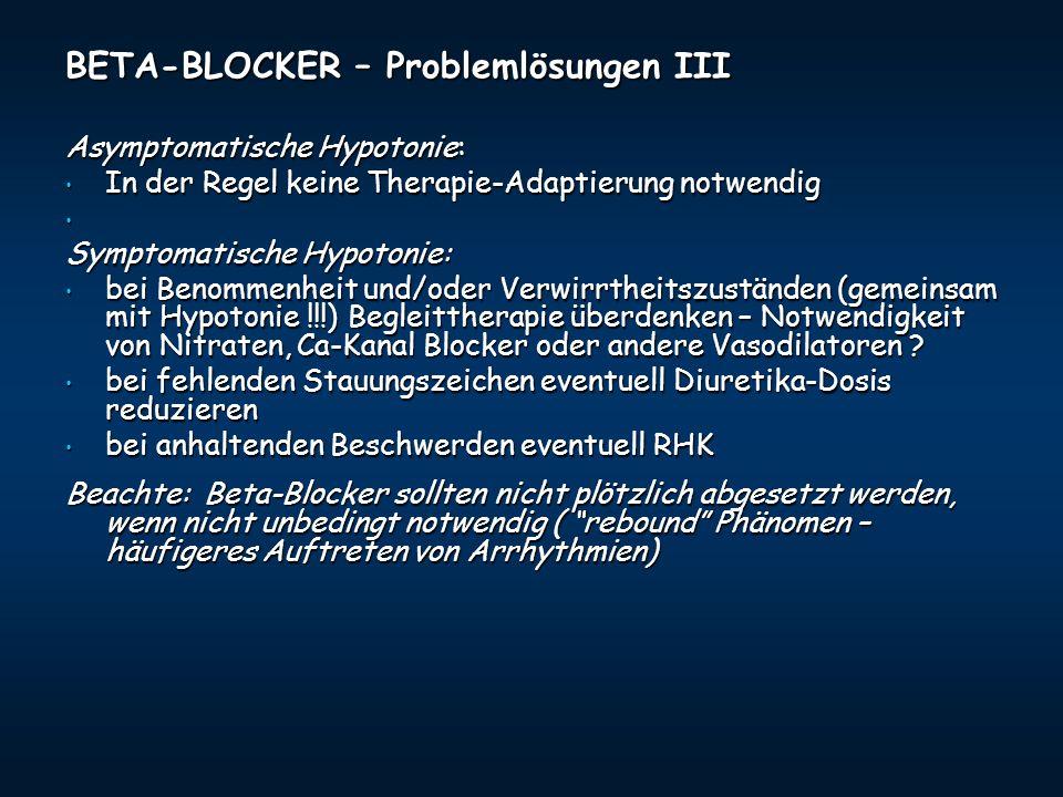 BETA-BLOCKER – Problemlösungen III Asymptomatische Hypotonie: In der Regel keine Therapie-Adaptierung notwendig In der Regel keine Therapie-Adaptierun
