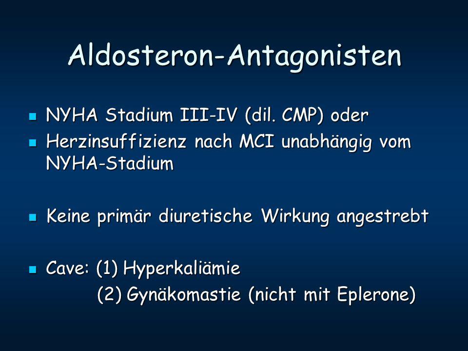Aldosteron-Antagonisten NYHA Stadium III-IV (dil. CMP) oder NYHA Stadium III-IV (dil. CMP) oder Herzinsuffizienz nach MCI unabhängig vom NYHA-Stadium