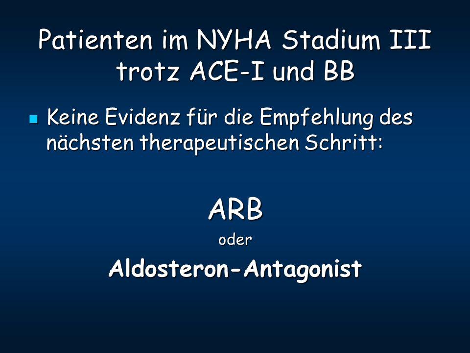 Patienten im NYHA Stadium III trotz ACE-I und BB Keine Evidenz für die Empfehlung des nächsten therapeutischen Schritt: Keine Evidenz für die Empfehlu