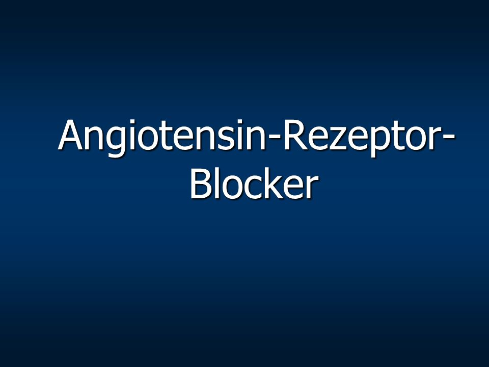 Angiotensin-Rezeptor- Blocker Angiotensin-Rezeptor- Blocker