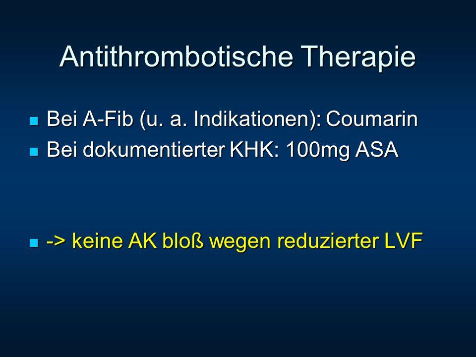 Antithrombotische Therapie Bei A-Fib (u. a. Indikationen): Coumarin Bei A-Fib (u. a. Indikationen): Coumarin Bei dokumentierter KHK: 100mg ASA Bei dok