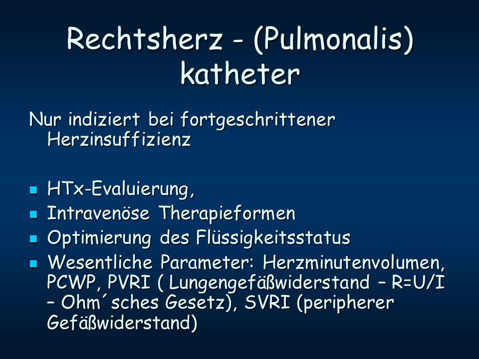 Rechtsherz - (Pulmonalis) katheter Nur indiziert bei fortgeschrittener Herzinsuffizienz HTx-Evaluierung, HTx-Evaluierung, Intravenöse Therapieformen I