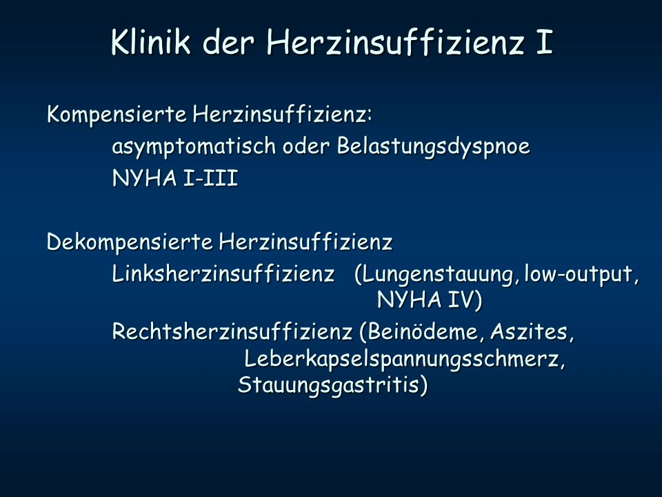 Klinik der Herzinsuffizienz I Kompensierte Herzinsuffizienz: asymptomatisch oder Belastungsdyspnoe NYHA I-III Dekompensierte Herzinsuffizienz Linksher