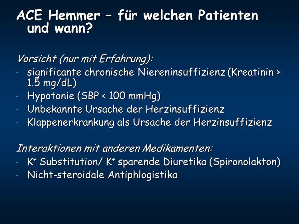 ACE Hemmer – für welchen Patienten und wann? Vorsicht (nur mit Erfahrung): significante chronische Niereninsuffizienz (Kreatinin > 1.5 mg/dL) signific