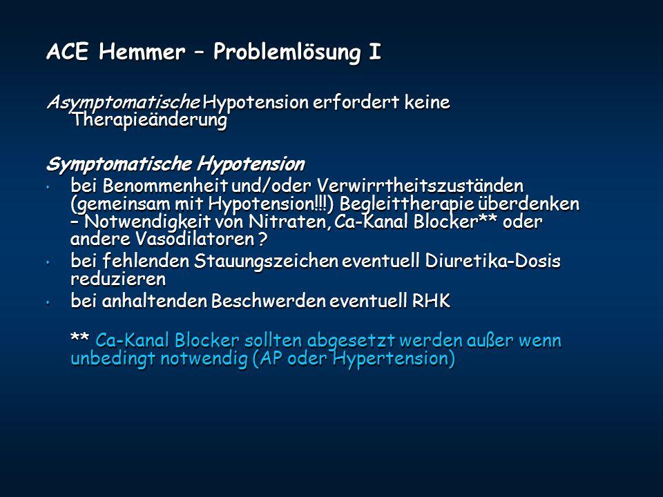 ACE Hemmer – Problemlösung I Asymptomatische Hypotension erfordert keine Therapieänderung Symptomatische Hypotension bei Benommenheit und/oder Verwirr