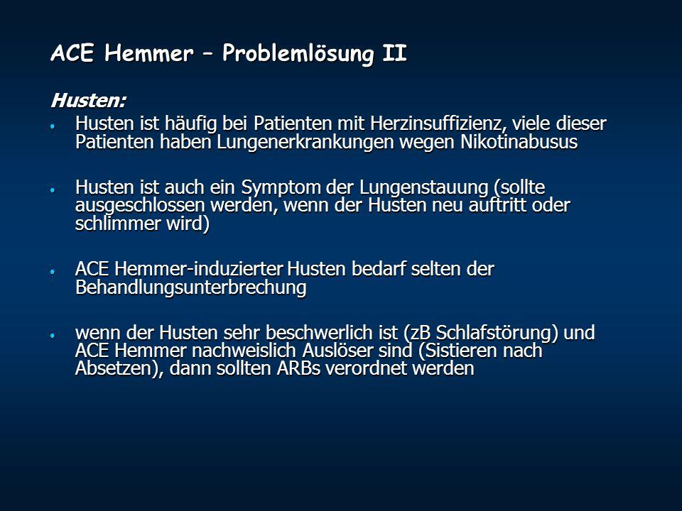 ACE Hemmer – Problemlösung II Husten: Husten ist häufig bei Patienten mit Herzinsuffizienz, viele dieser Patienten haben Lungenerkrankungen wegen Niko