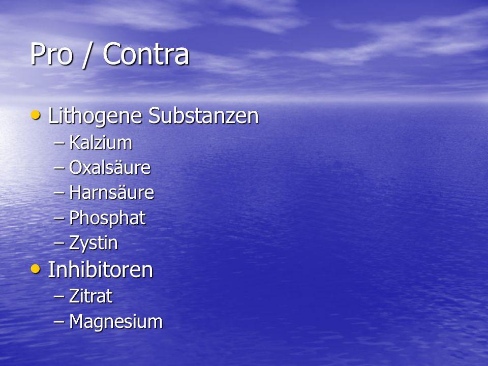 Pro / Contra Lithogene Substanzen Lithogene Substanzen –Kalzium –Oxalsäure –Harnsäure –Phosphat –Zystin Inhibitoren Inhibitoren –Zitrat –Magnesium