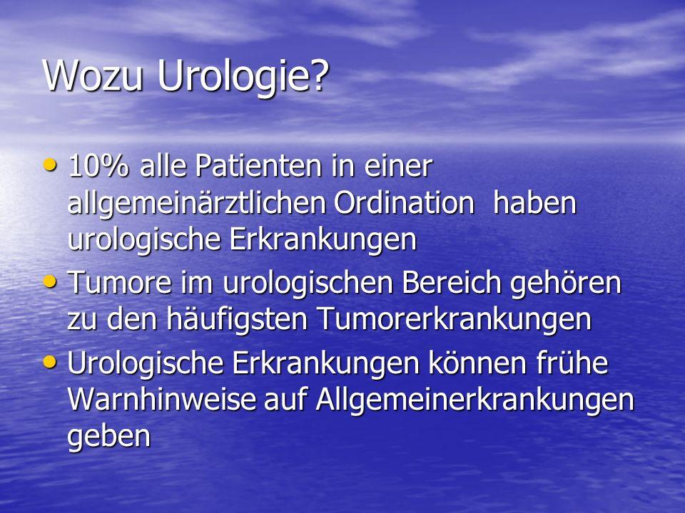Wozu Urologie? 10% alle Patienten in einer allgemeinärztlichen Ordination haben urologische Erkrankungen 10% alle Patienten in einer allgemeinärztlich