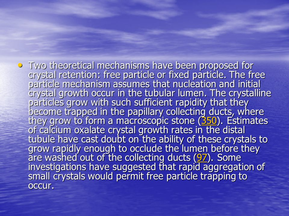 Two theoretical mechanisms have been proposed for crystal retention: free particle or fixed particle. The free particle mechanism assumes that nucleat