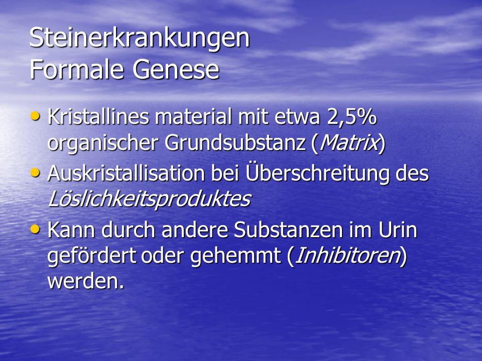 Steinerkrankungen Formale Genese Kristallines material mit etwa 2,5% organischer Grundsubstanz (Matrix) Kristallines material mit etwa 2,5% organische