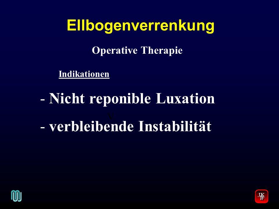 Ellbogenverrenkung V. Operative Therapie Indikationen - Nicht reponible Luxation - verbleibende Instabilität