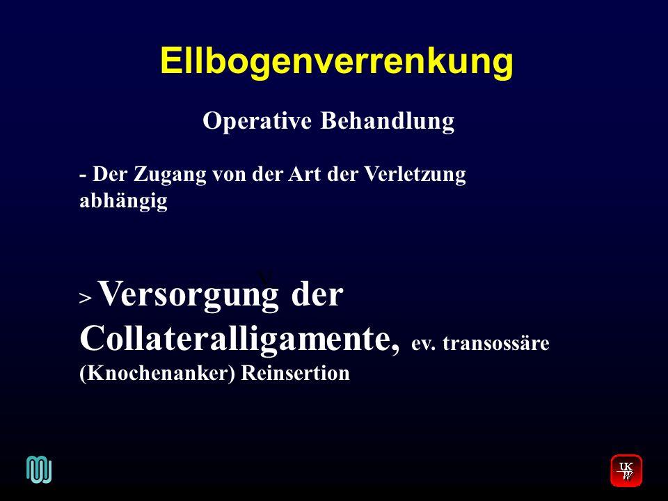 Ellbogenverrenkung V. Operative Behandlung - Der Zugang von der Art der Verletzung abhängig > Versorgung der Collateralligamente, ev. transossäre (Kno