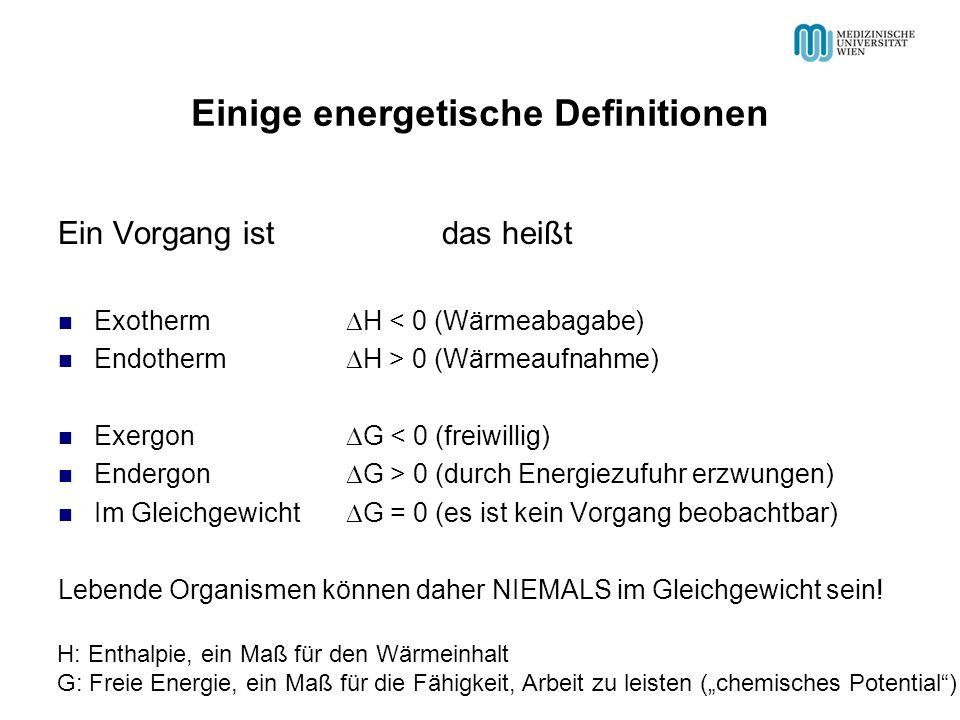 Einige energetische Definitionen Ein Vorgang istdas heißt Exotherm H < 0 (Wärmeabagabe) Endotherm H > 0 (Wärmeaufnahme) Exergon G < 0 (freiwillig) End