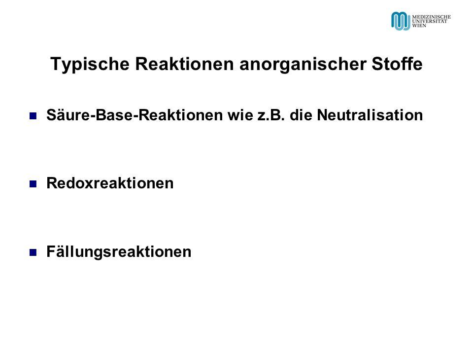 Typische Reaktionen anorganischer Stoffe Säure-Base-Reaktionen wie z.B. die Neutralisation Redoxreaktionen Fällungsreaktionen