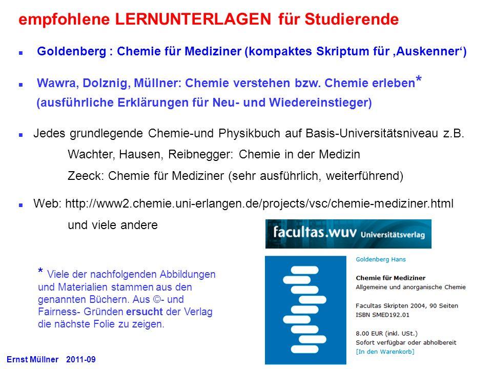 empfohlene LERNUNTERLAGEN für Studierende Goldenberg : Chemie für Mediziner (kompaktes Skriptum für Auskenner) Wawra, Dolznig, Müllner: Chemie versteh