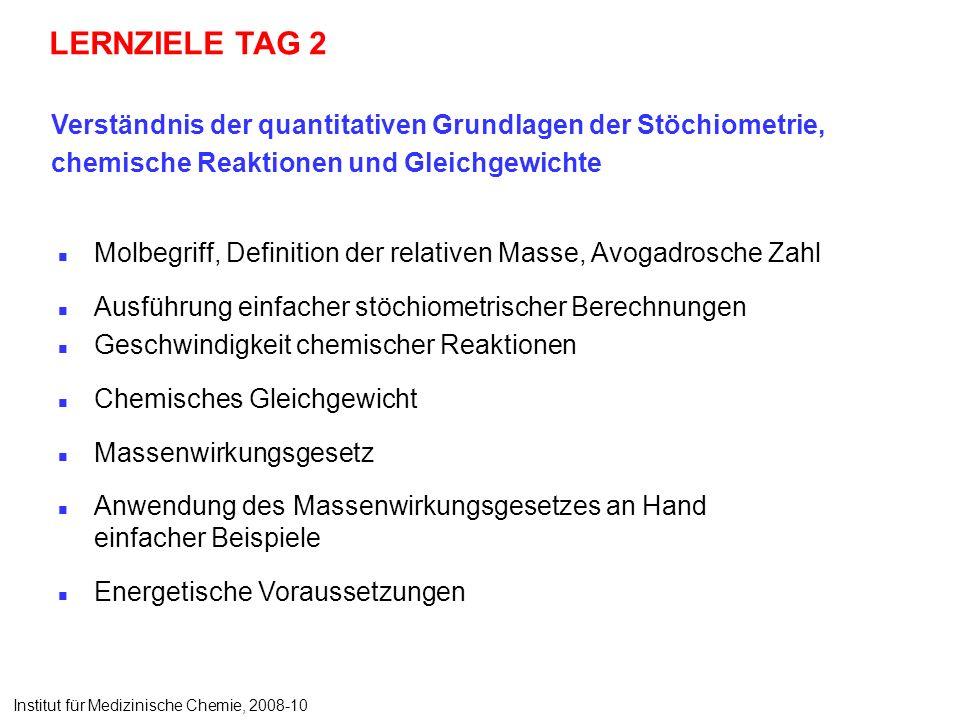LERNZIELE TAG 2 Molbegriff, Definition der relativen Masse, Avogadrosche Zahl Ausführung einfacher stöchiometrischer Berechnungen Geschwindigkeit chem