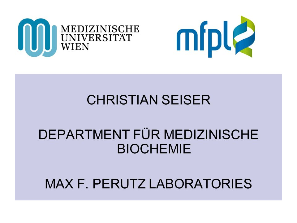 CHRISTIAN SEISER DEPARTMENT FÜR MEDIZINISCHE BIOCHEMIE MAX F. PERUTZ LABORATORIES