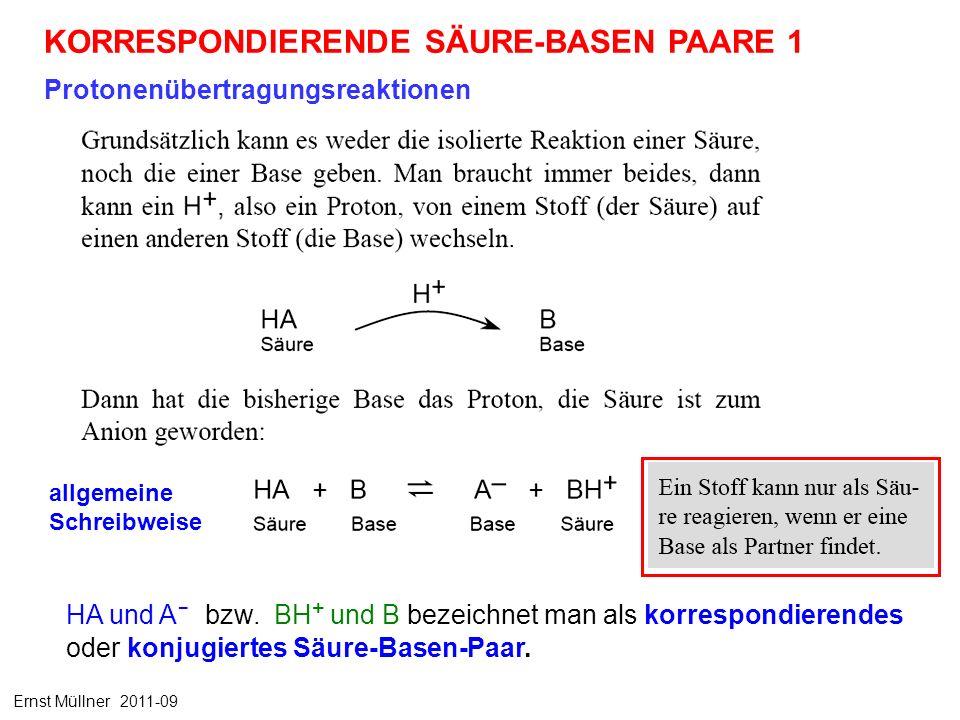 KORRESPONDIERENDE SÄURE-BASEN PAARE 1 Protonenübertragungsreaktionen allgemeine Schreibweise Ernst Müllner 2011-09 HA und A - bzw. BH + und B bezeichn