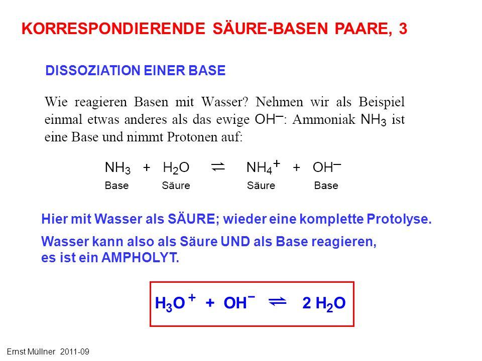 Hier mit Wasser als SÄURE; wieder eine komplette Protolyse. Wasser kann also als Säure UND als Base reagieren, es ist ein AMPHOLYT. DISSOZIATION EINER