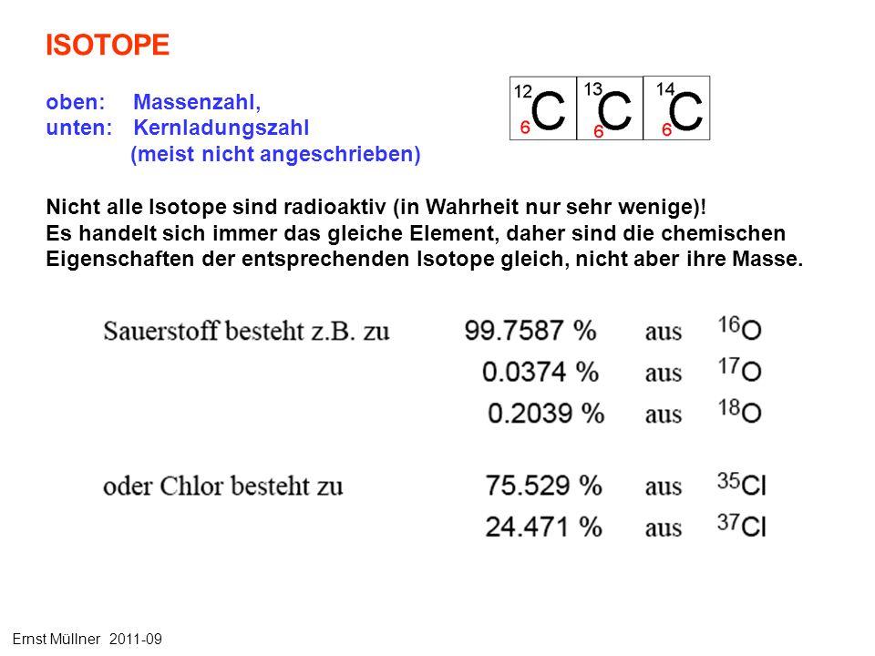 ISOTOPE oben: Massenzahl, unten:Kernladungszahl (meist nicht angeschrieben) Nicht alle Isotope sind radioaktiv (in Wahrheit nur sehr wenige).