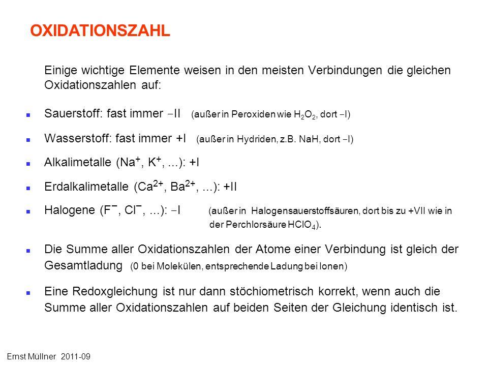 Einige wichtige Elemente weisen in den meisten Verbindungen die gleichen Oxidationszahlen auf: Sauerstoff: fast immer - II (außer in Peroxiden wie H 2 O 2, dort - I) Wasserstoff: fast immer +I (außer in Hydriden, z.B.