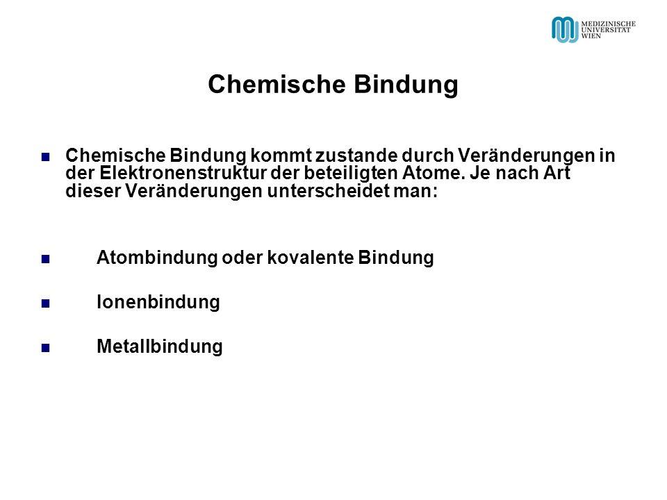 Chemische Bindung Chemische Bindung kommt zustande durch Veränderungen in der Elektronenstruktur der beteiligten Atome. Je nach Art dieser Veränderung