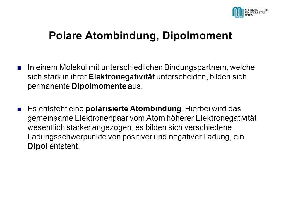 Polare Atombindung, Dipolmoment In einem Molekül mit unterschiedlichen Bindungspartnern, welche sich stark in ihrer Elektronegativität unterscheiden, bilden sich permanente Dipolmomente aus.