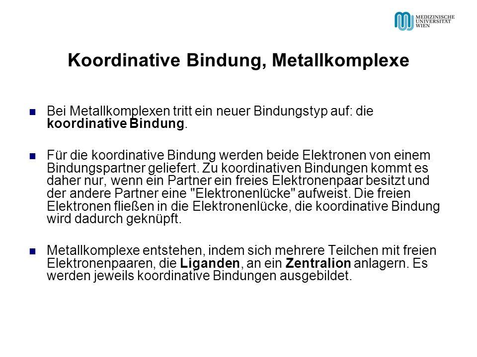 Koordinative Bindung, Metallkomplexe Bei Metallkomplexen tritt ein neuer Bindungstyp auf: die koordinative Bindung. Für die koordinative Bindung werde